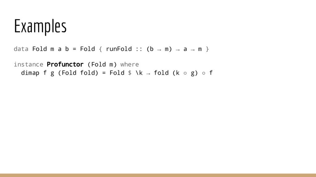 Examples data Fold m a b = Fold { runFold :: (b...