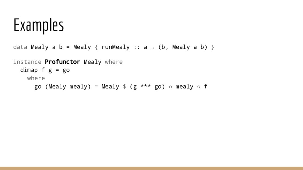 Examples data Mealy a b = Mealy { runMealy :: a...