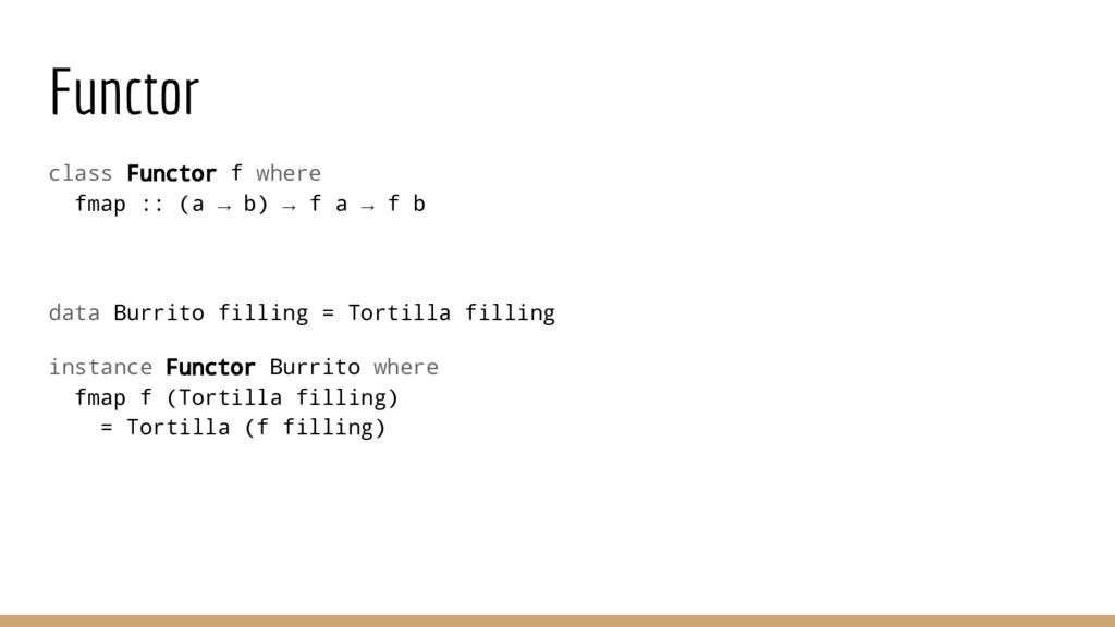Functor class Functor f where fmap :: (a → b) →...