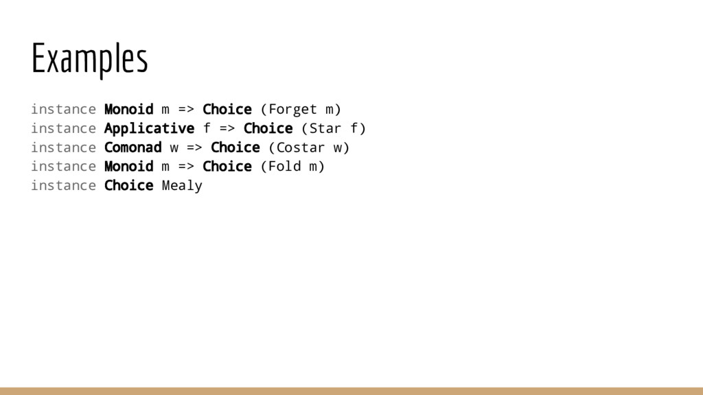 Examples instance Monoid m => Choice (Forget m)...
