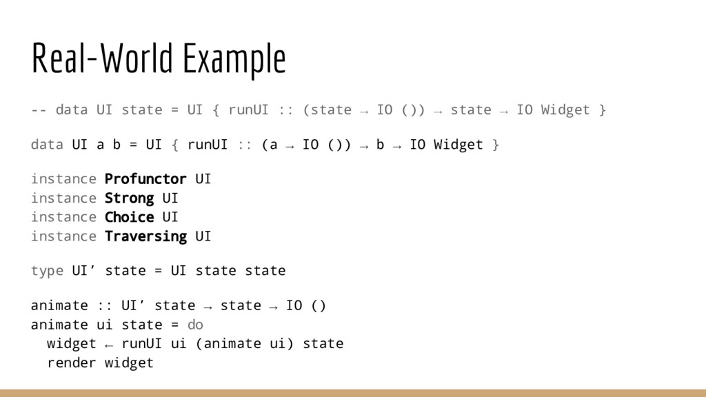 Real-World Example -- data UI state = UI { runU...