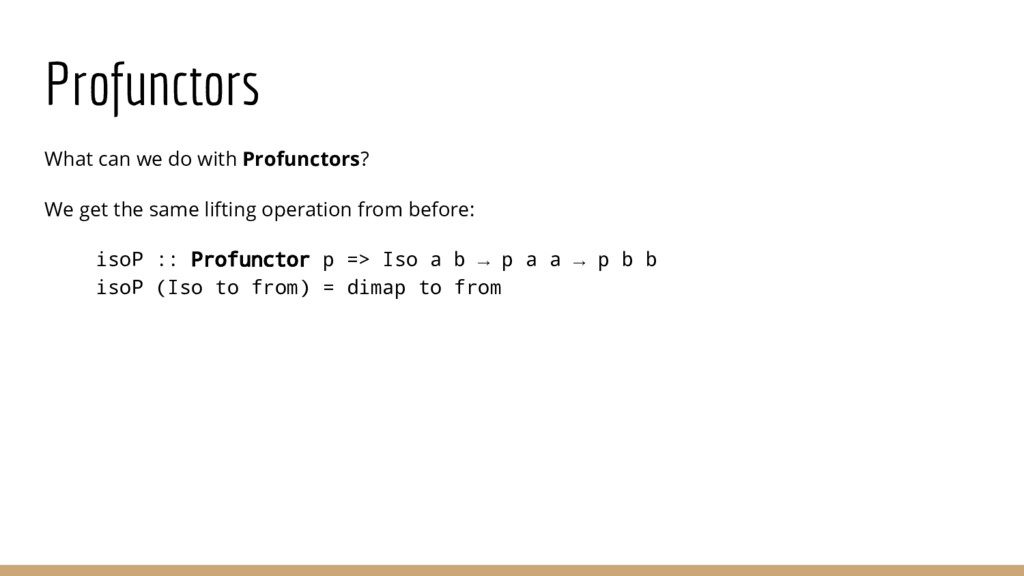 Profunctors What can we do with Profunctors? We...