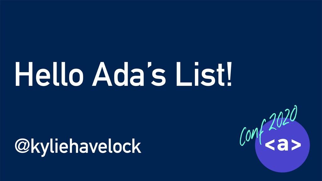 Hello Ada's List! @kyliehavelock