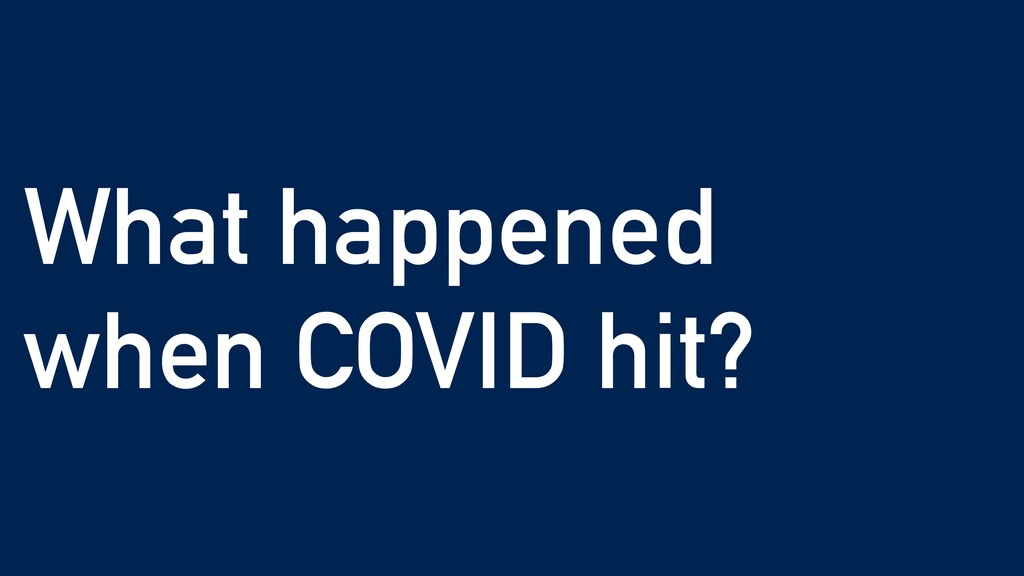 What happened when COVID hit?