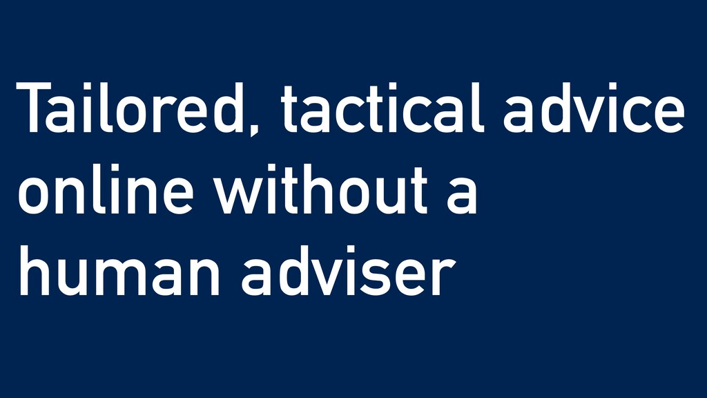 Tailored, tactical advice online without a huma...