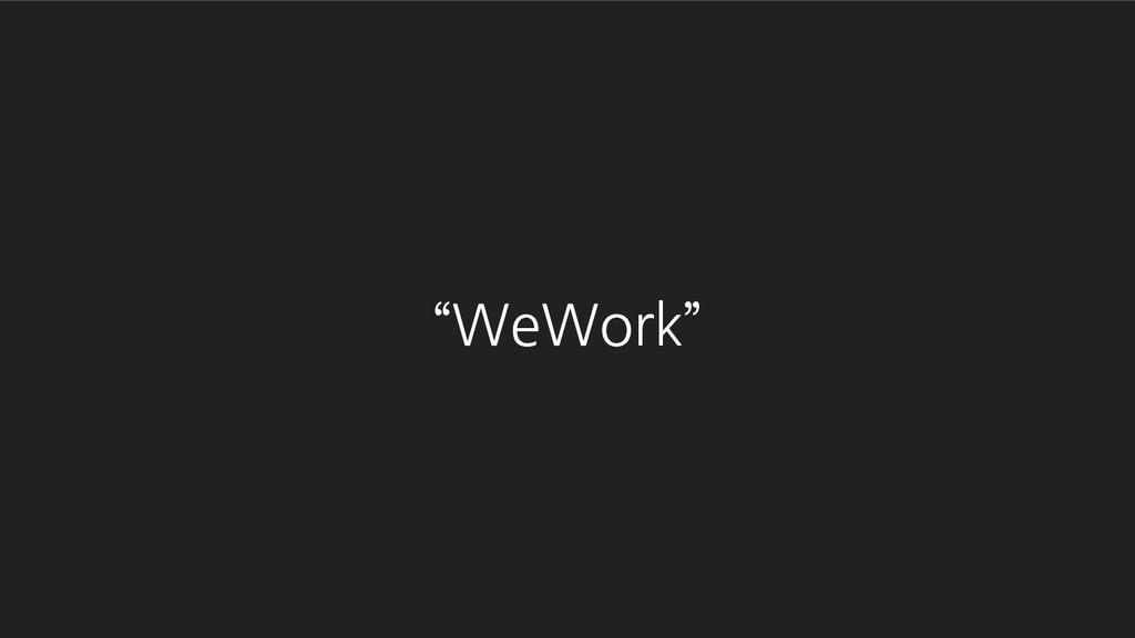 """WeWork"""