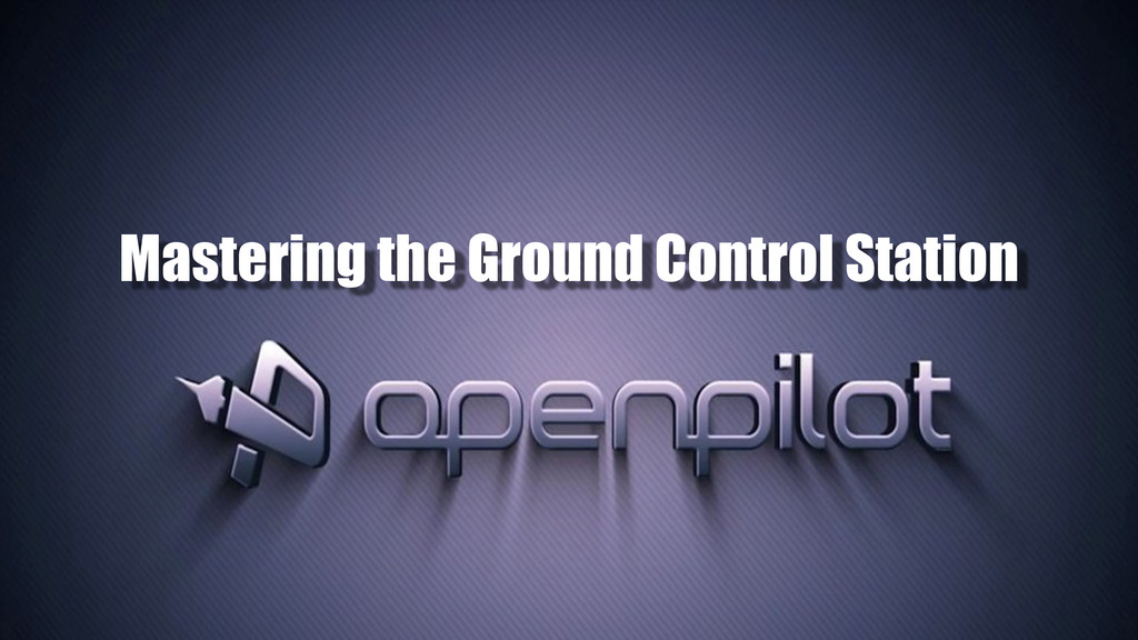 Mastering the Ground Control Station