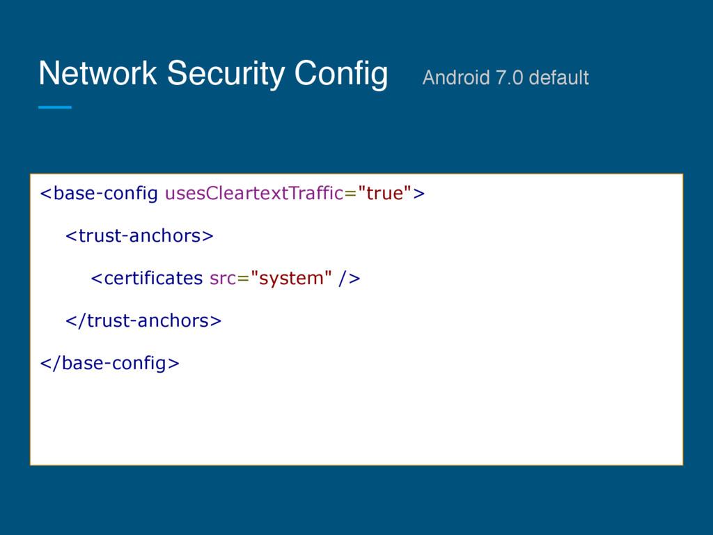 Network Security ConfigɹAndroid 7.0 default <ba...