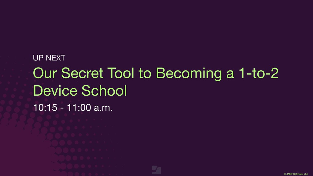 © JAMF Software, LLC Our Secret Tool to Becomin...