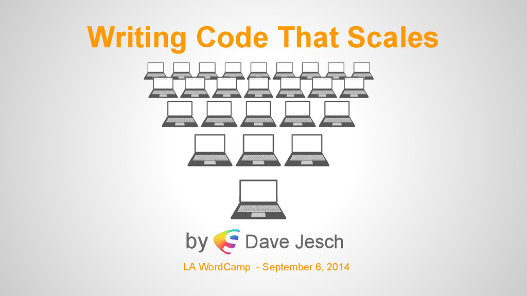 Writing Code That Scales by Dave Jesch LA WordC...