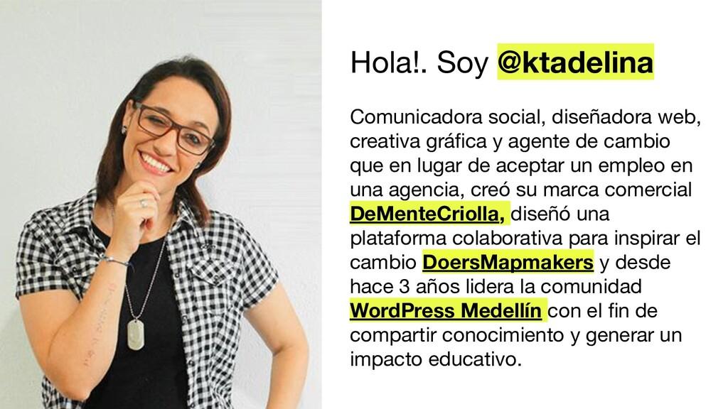 Hola!. Soy @ktadelina Comunicadora social, dise...