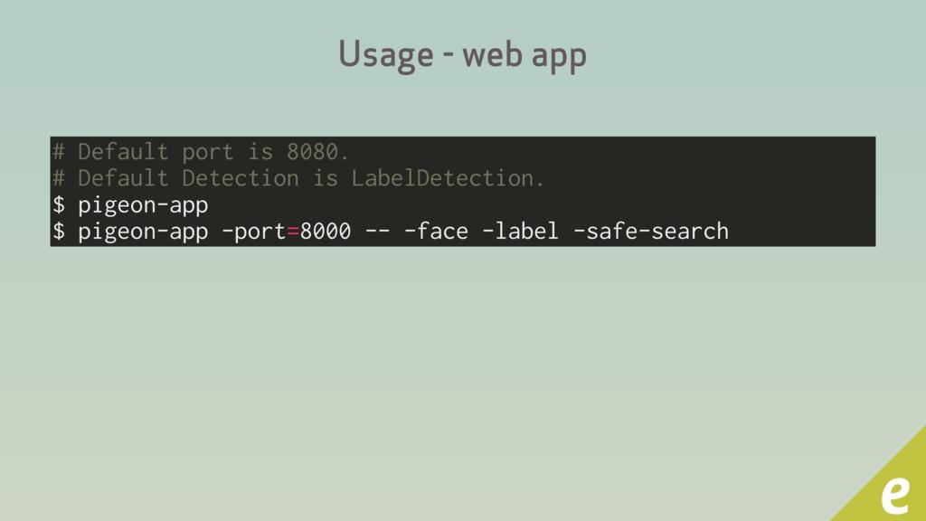 Usage - web app # Default port is 8080. # Defau...