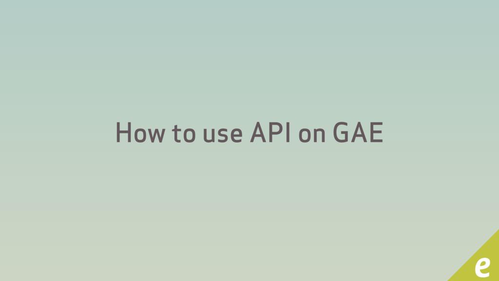 How to use API on GAE