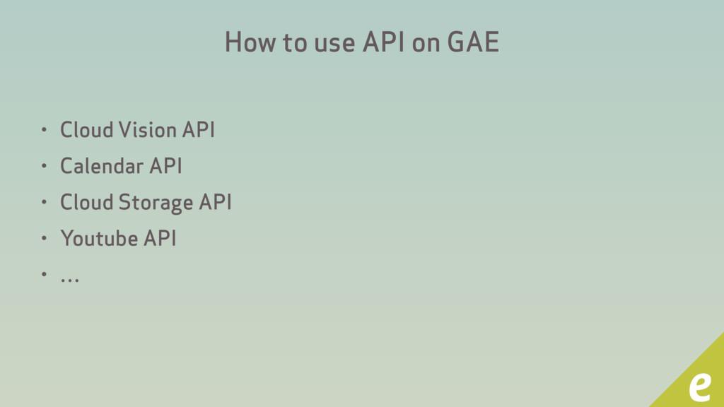 How to use API on GAE • Cloud Vision API • Cale...