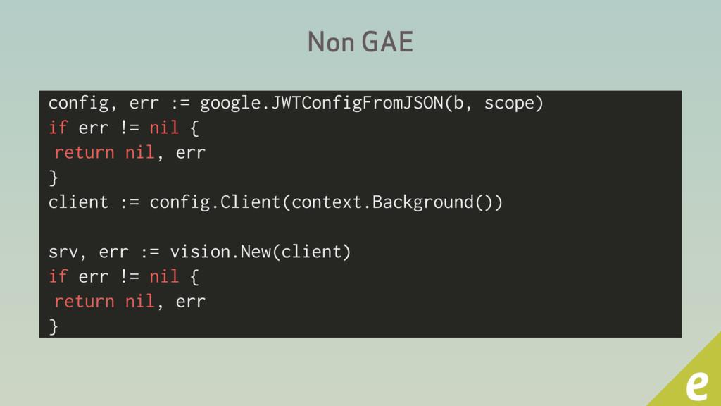 Non GAE config, err := google.JWTConfigFromJSON...