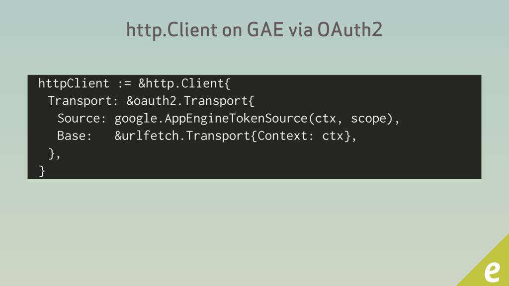 http.Client on GAE via OAuth2 httpClient := &ht...