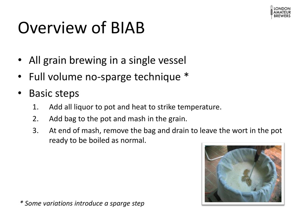 Overview of BIAB • All grain brewing in a singl...