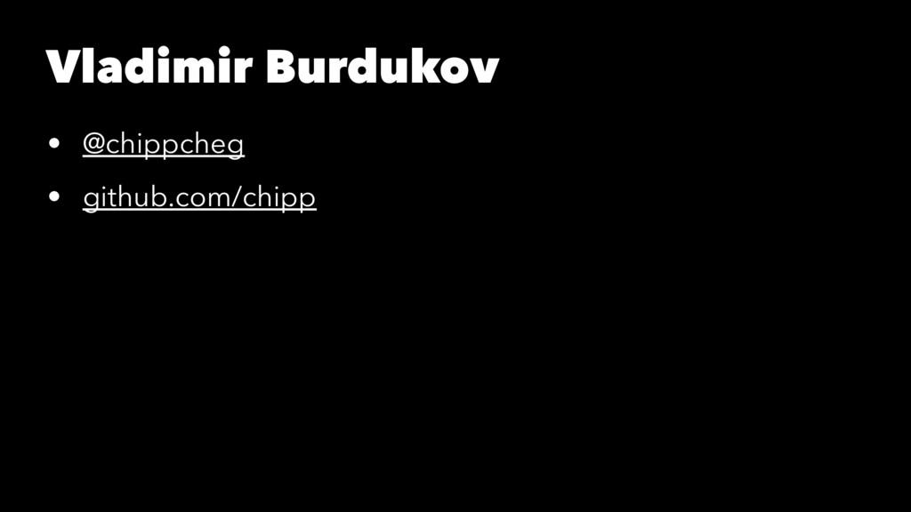 Vladimir Burdukov • @chippcheg • github.com/chi...