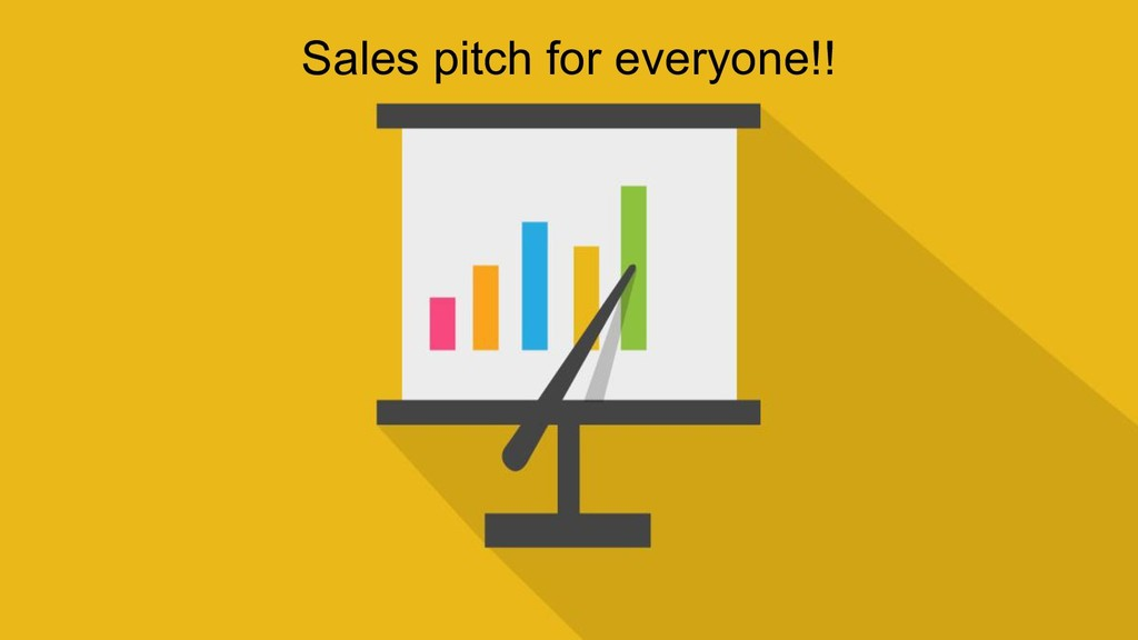 Sales pitch for everyone!!