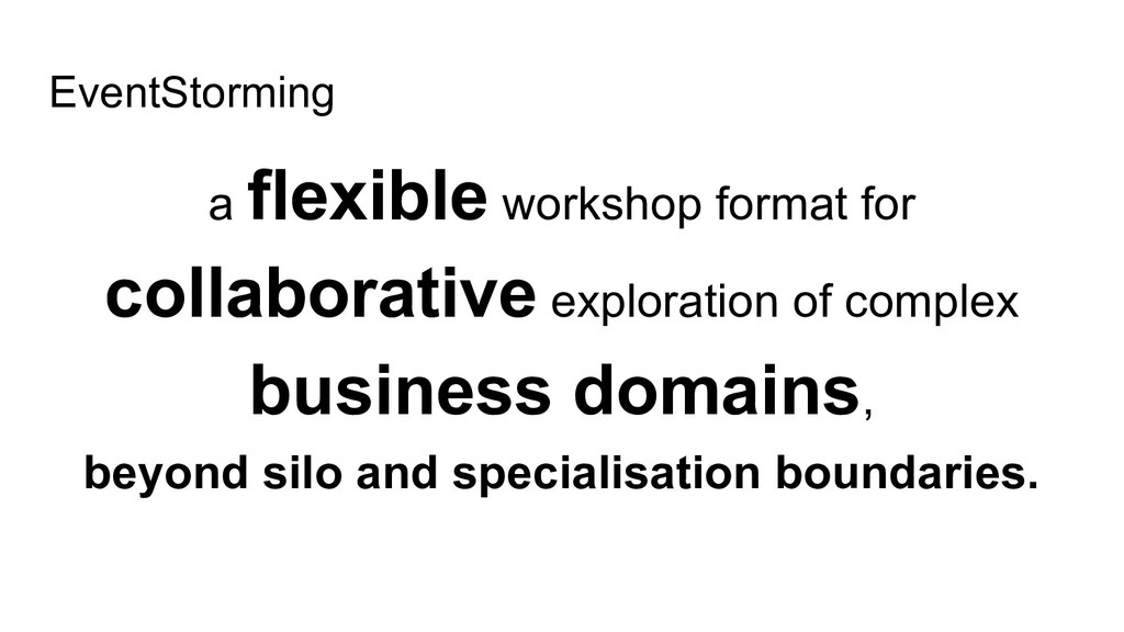 EventStorming a flexible workshop format for co...