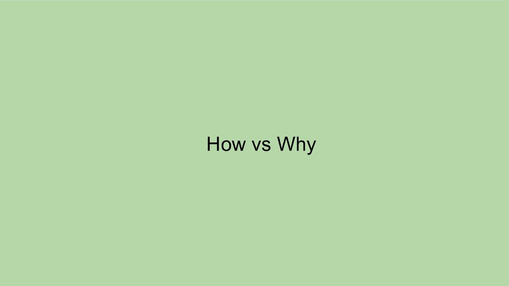 How vs Why
