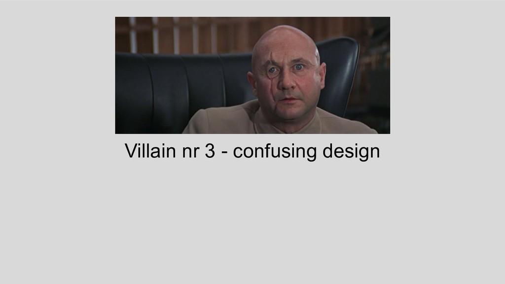 Villain nr 3 - confusing design