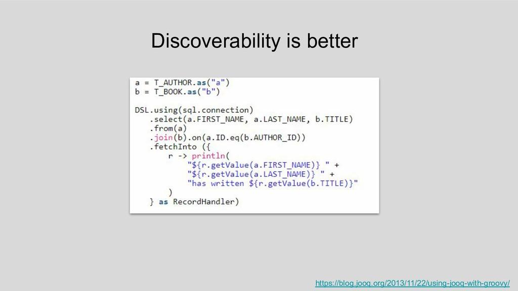 Discoverability is better https://blog.jooq.org...