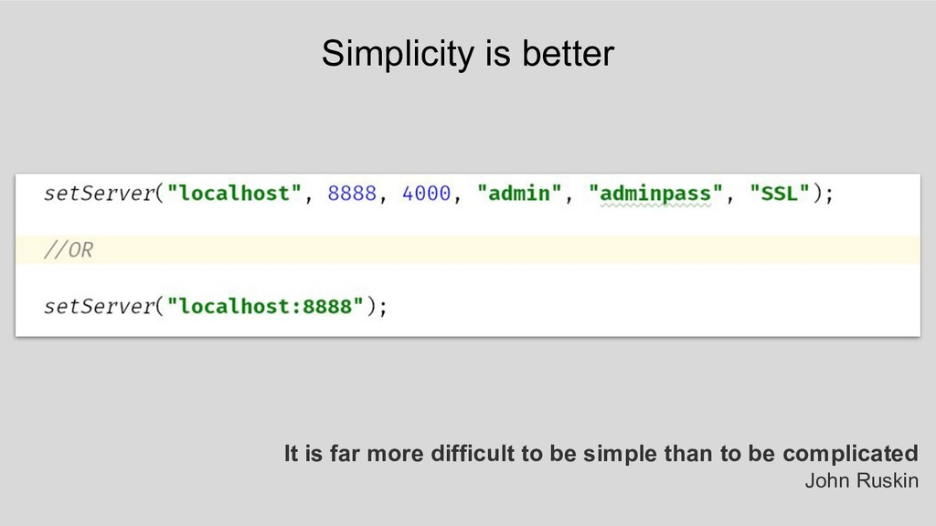 Simplicity is better It is far more difficult t...