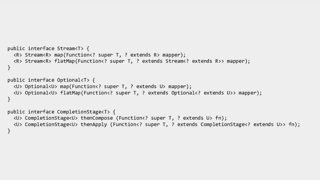 public interface Stream<T> { <R> Stream<R> map(...