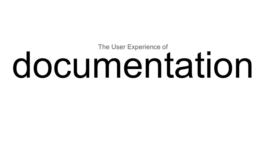 The User Experience of documentation