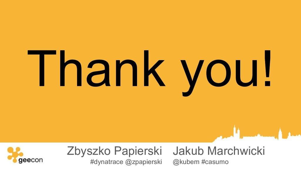 Thank you! Zbyszko Papierski #dynatrace @zpapie...