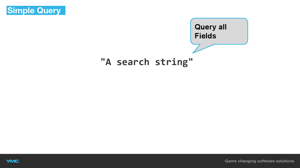 """""""A search string"""" Simple Query Query all Fields"""