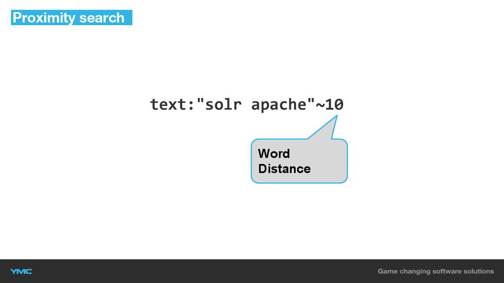 "text:""solr apache""~10 Proximity search Word Dis..."