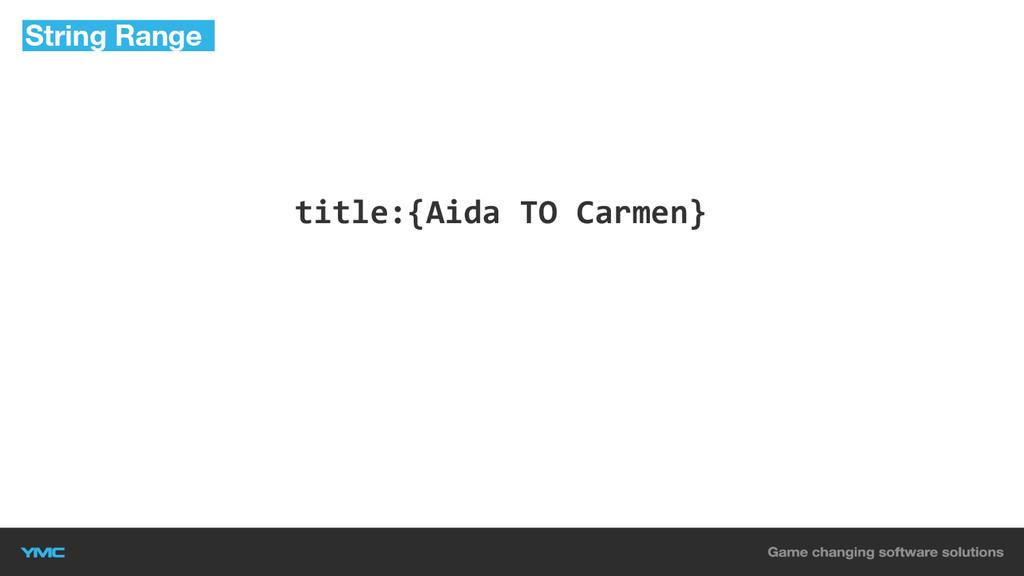 title:{Aida TO Carmen} String Range