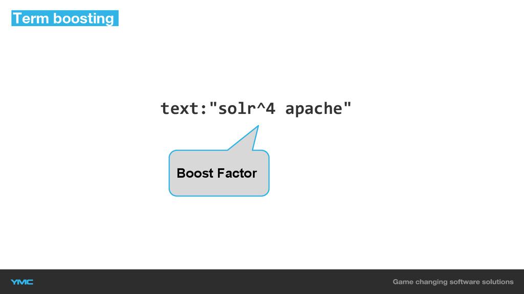 "text:""solr^4 apache"" Term boosting Boost Factor"