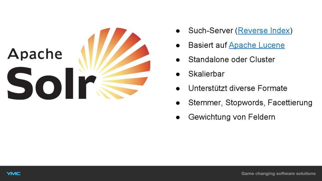 ● Such-Server (Reverse Index) ● Basiert auf Apa...