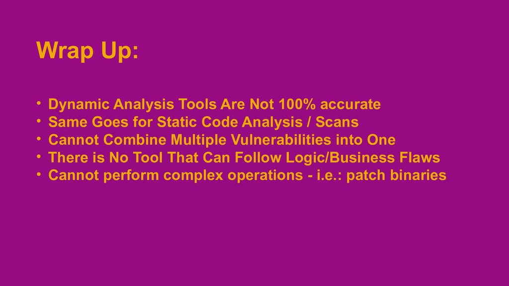 Wrap Up: • Dynamic Analysis Tools Are Not 100% ...