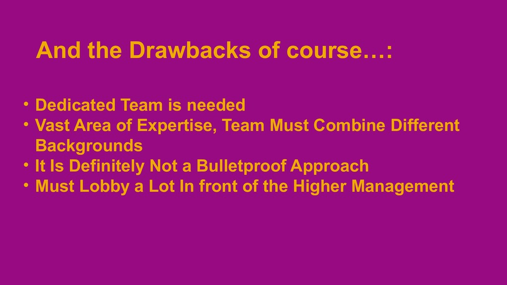 And the Drawbacks of course…: • Dedicated Team ...