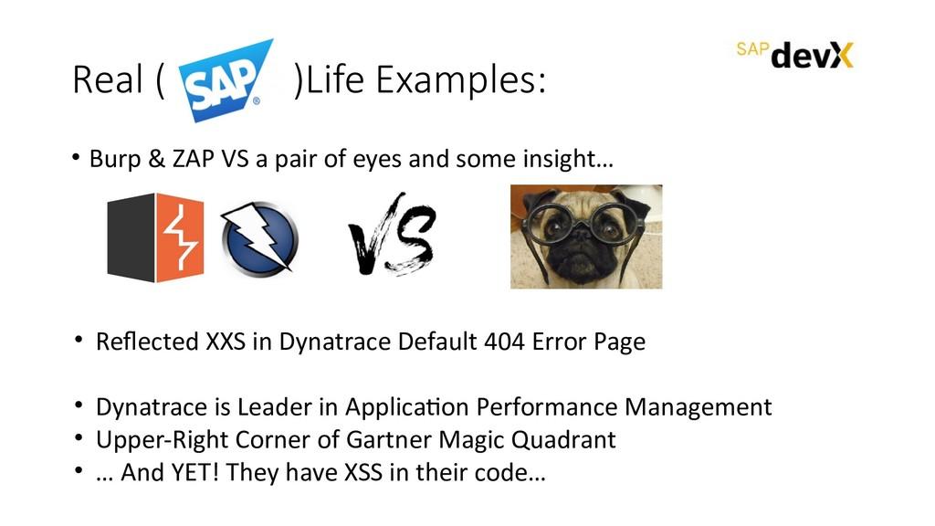 Real ( )Life Examples: • Burp & ZAP VS a pair o...