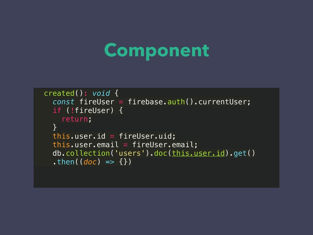 Component created(): void { const fireUser = fi...