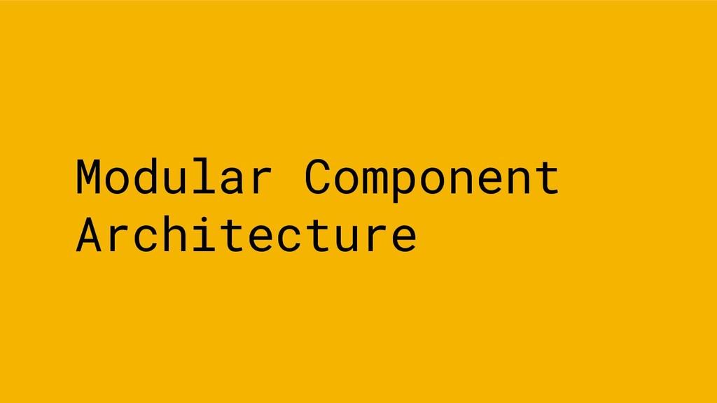 Modular Component Architecture