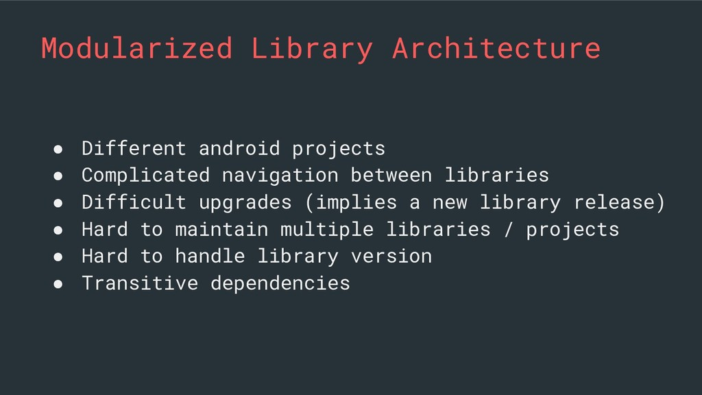 Modularized Library Architecture ● Different an...