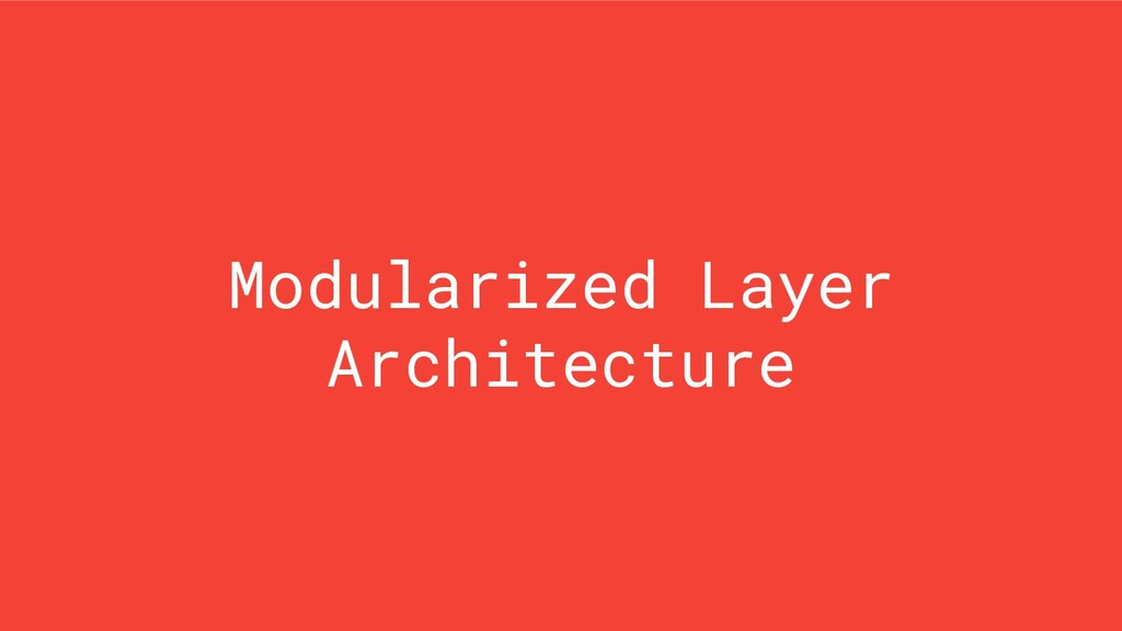 Modularized Layer Architecture
