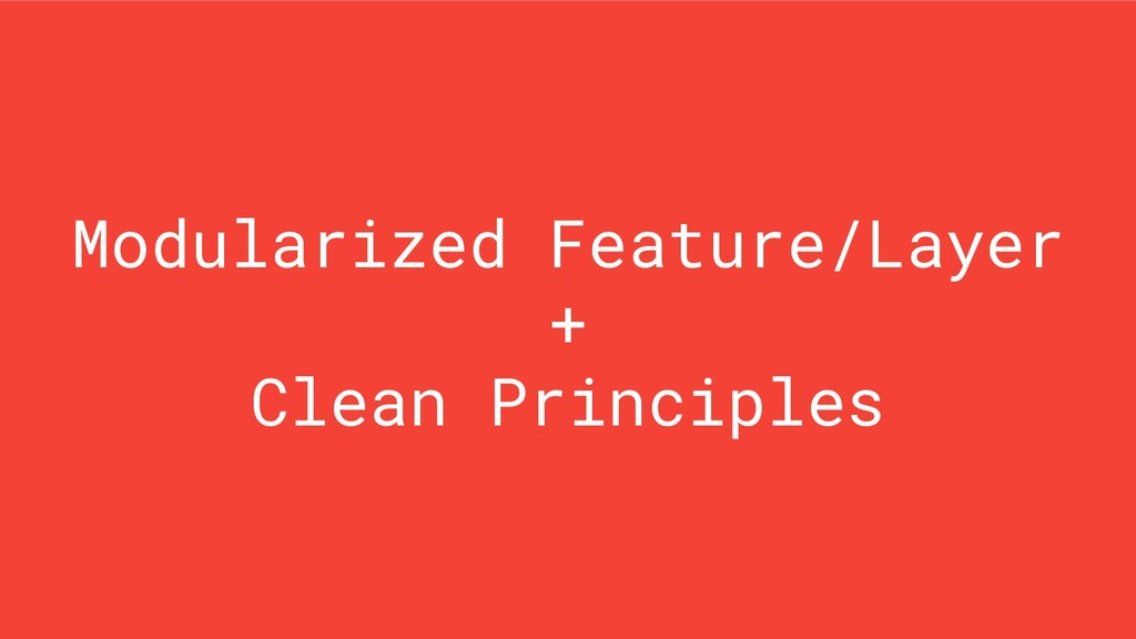 Modularized Feature/Layer + Clean Principles