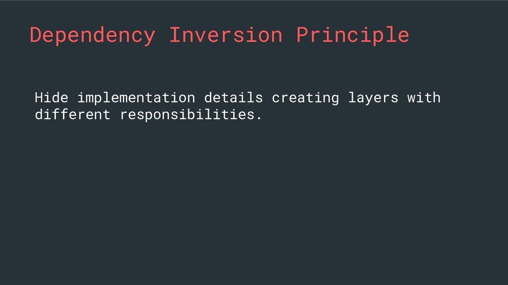 Dependency Inversion Principle Hide implementat...