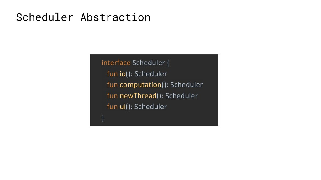 interface Scheduler { fun io(): Scheduler fun c...