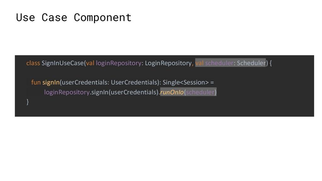 Use Case Component class SignInUseCase(val logi...