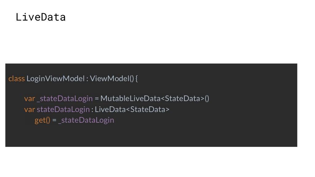 LiveData class LoginViewModel : ViewModel() { v...