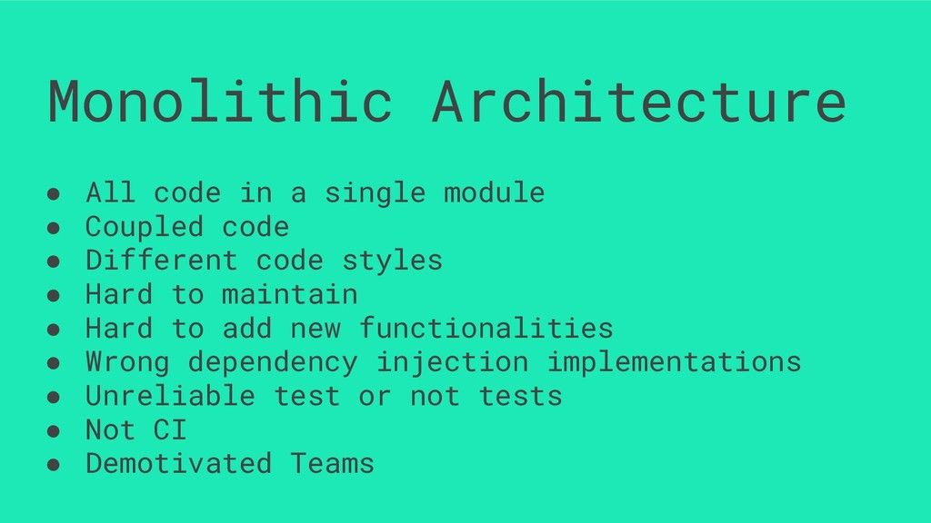 Monolithic Architecture ● All code in a single ...