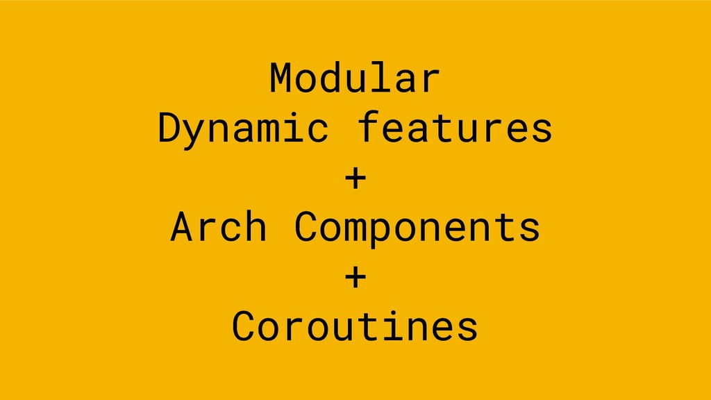 Modular Dynamic features + Arch Components + Co...